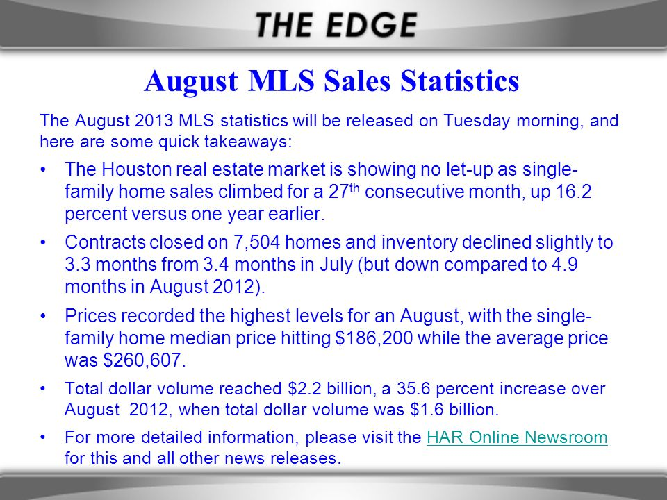 August MLS Sales Statistics The August 2013 MLS statistics will be released on Tuesday morning, and here are some quick takeaways: The Houston real es