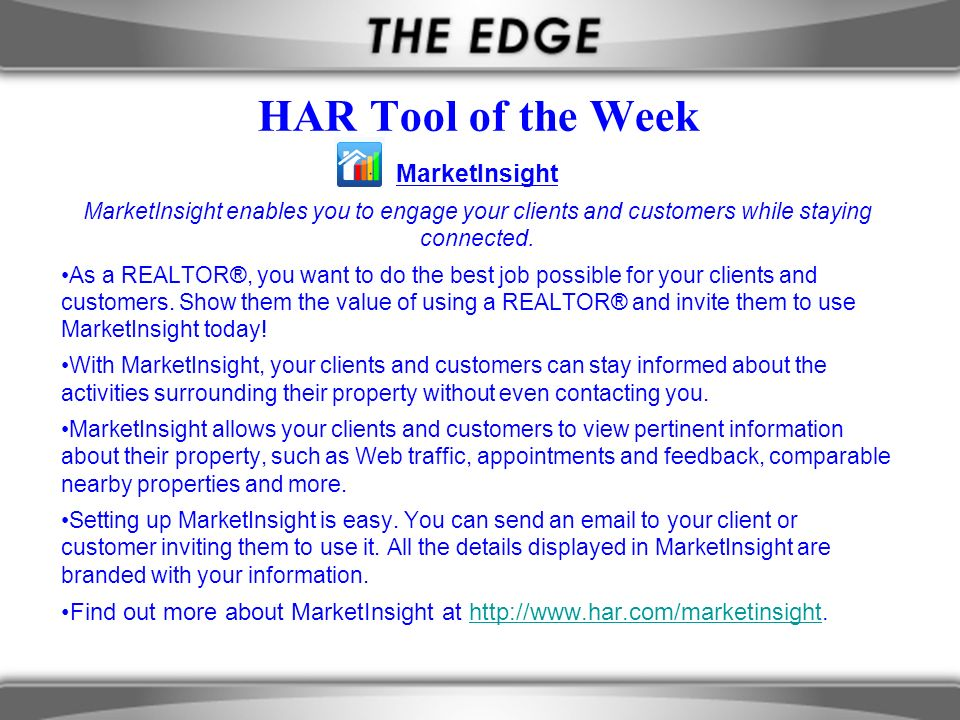 HAR Tool of the Week MarketInsight MarketInsight enables you to engage your clients and customers while staying connected. As a REALTOR®, you want to
