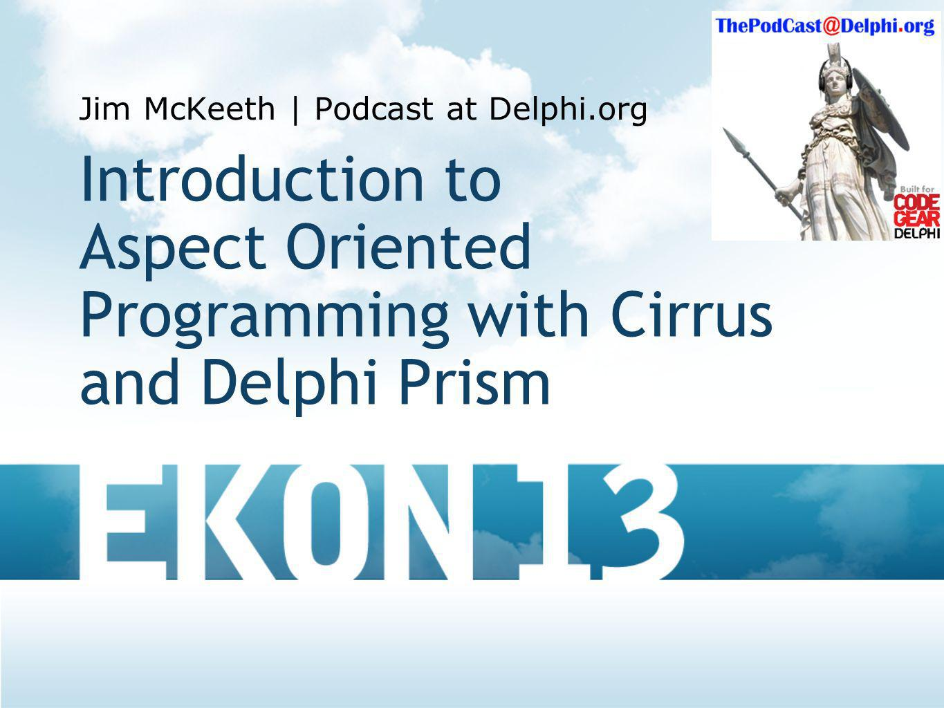 Introduction to Aspect Oriented Programming with Cirrus and Delphi Prism Jim McKeeth | Podcast at Delphi.org