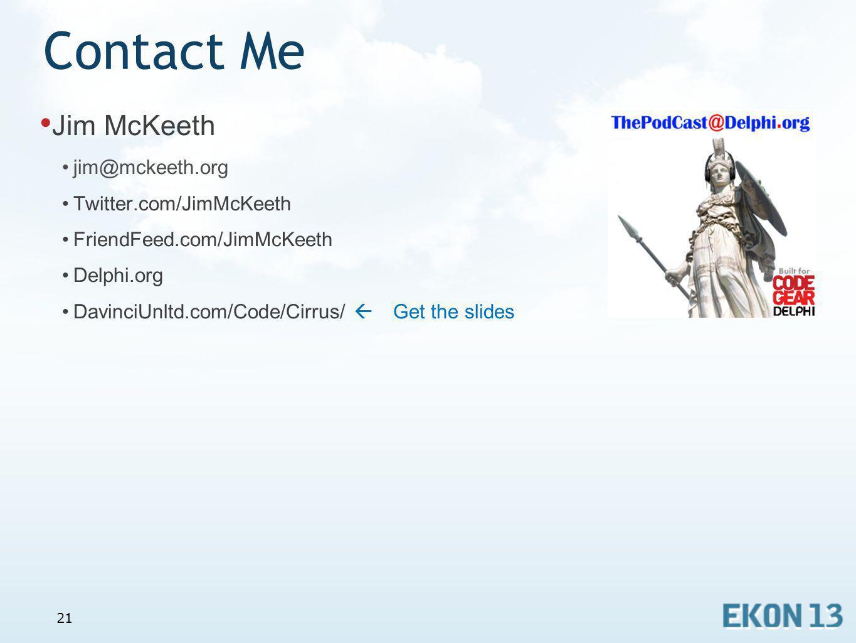 21 Contact Me Jim McKeeth jim@mckeeth.org Twitter.com/JimMcKeeth FriendFeed.com/JimMcKeeth Delphi.org DavinciUnltd.com/Code/Cirrus/ Get the slides