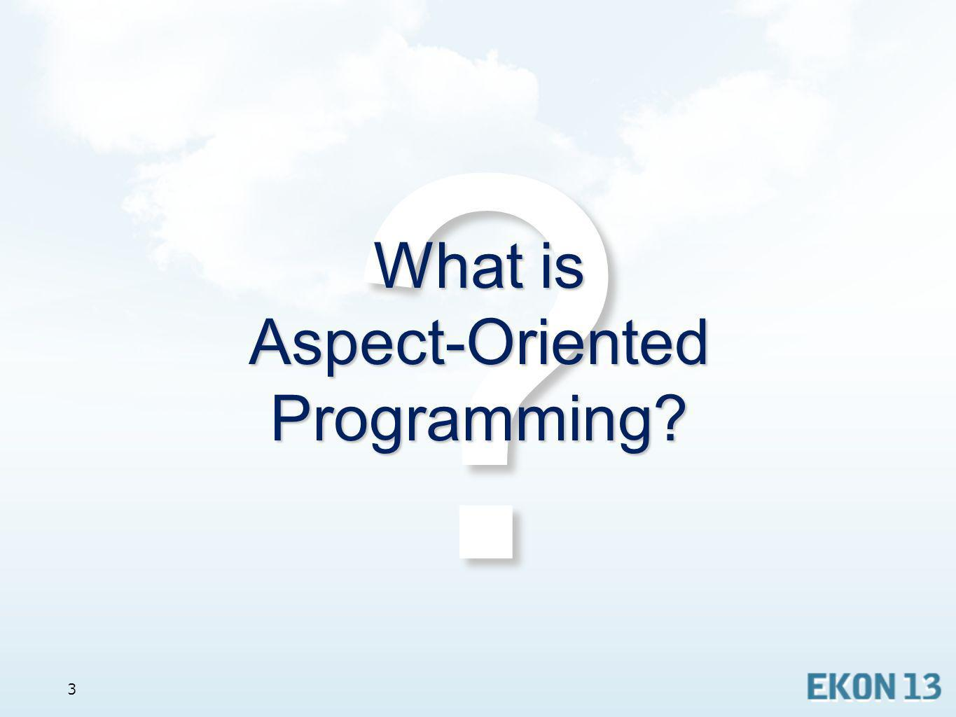3 ? What is Aspect-Oriented Programming?