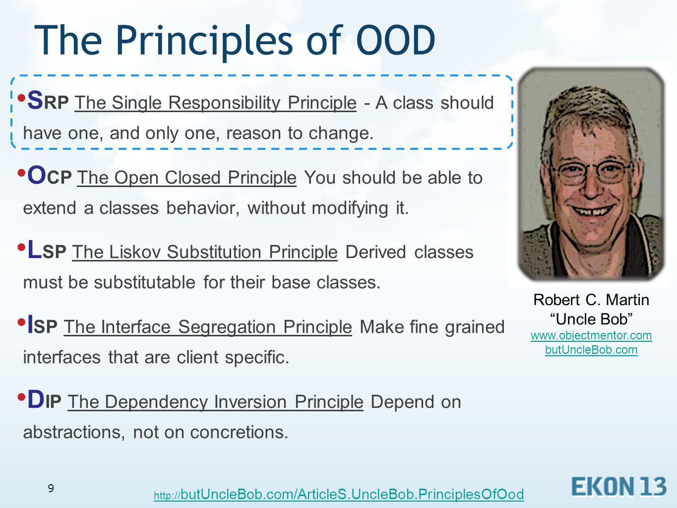 9 The Principles of OOD S RP The Single Responsibility Principle - A class should have one, and only one, reason to change. O CP The Open Closed Princ