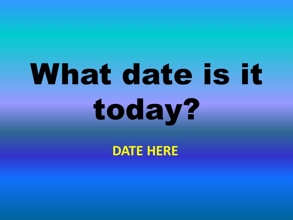 What date is it today? DATE HERE
