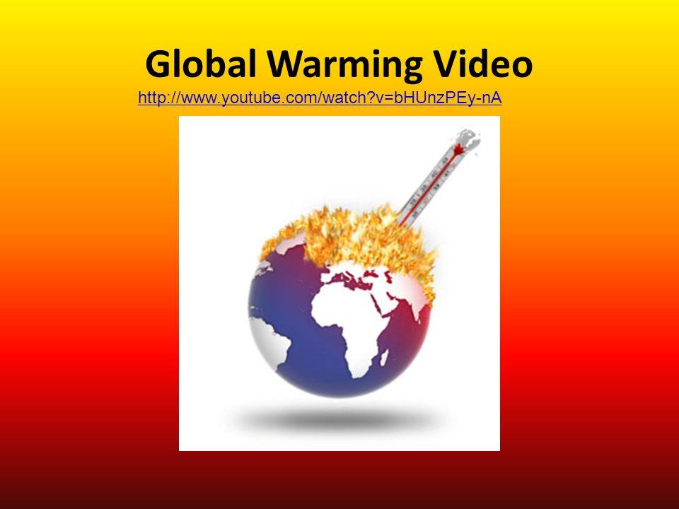 Global Warming Video http://www.youtube.com/watch v=bHUnzPEy-nA