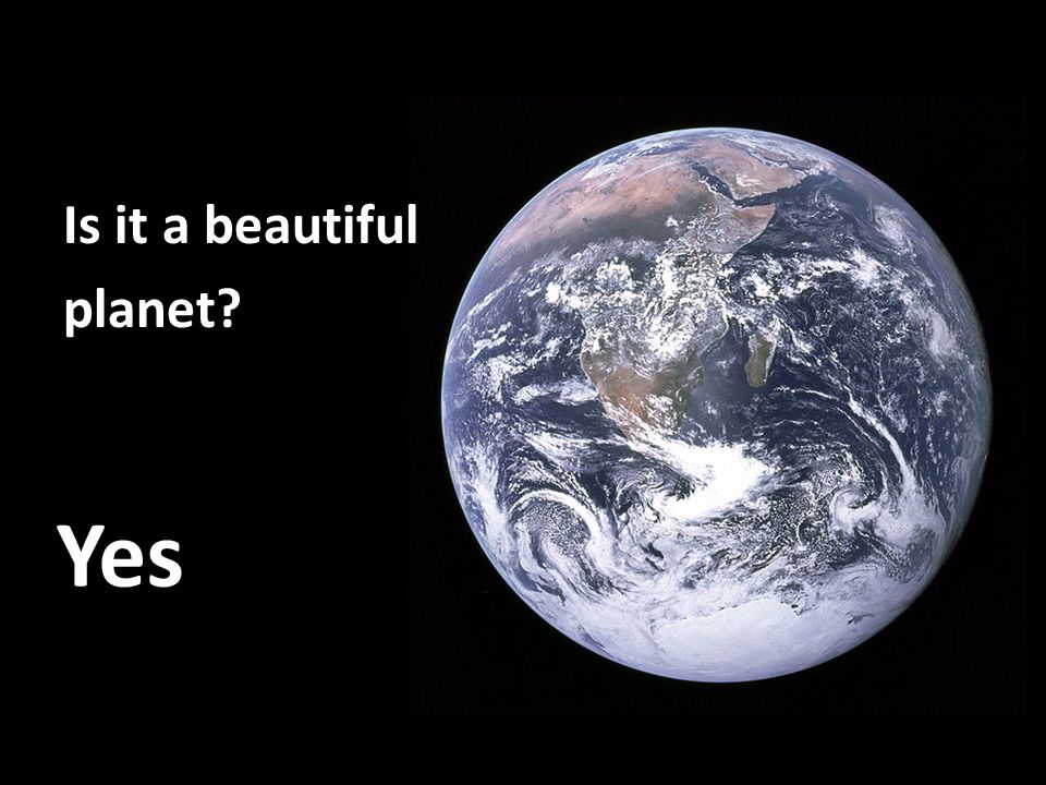 Is it a beautiful planet? Yes