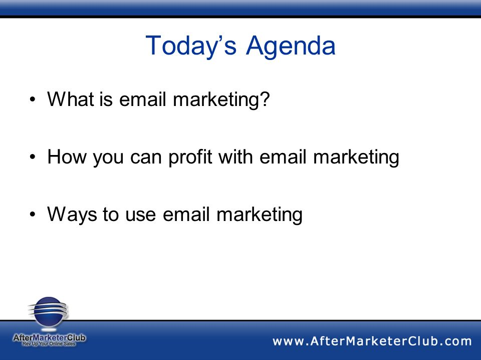 Todays Agenda What is email marketing.