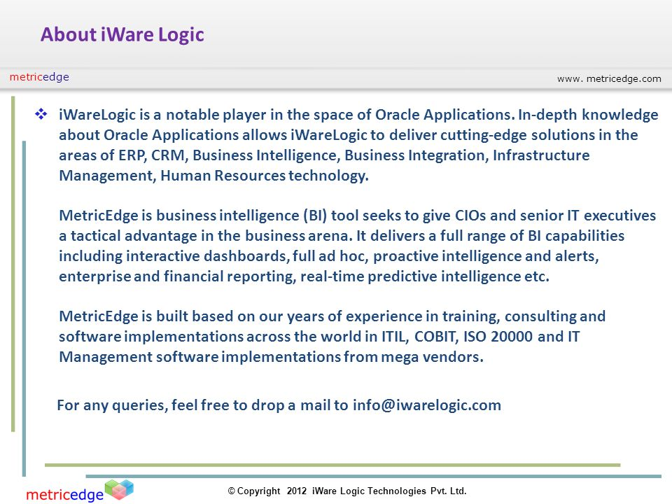 www. metricedge.com © Copyright 2012 iWare Logic Technologies Pvt. Ltd. metricedge About iWare Logic iWareLogic is a notable player in the space of Or