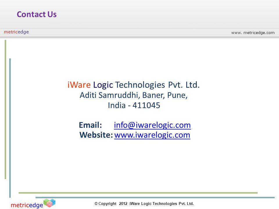 www. metricedge.com © Copyright 2012 iWare Logic Technologies Pvt. Ltd. metricedge Contact Us iWare Logic Technologies Pvt. Ltd. Aditi Samruddhi, Bane