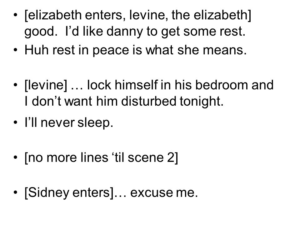 [elizabeth enters, levine, the elizabeth] good. Id like danny to get some rest. Huh rest in peace is what she means. [levine] … lock himself in his be