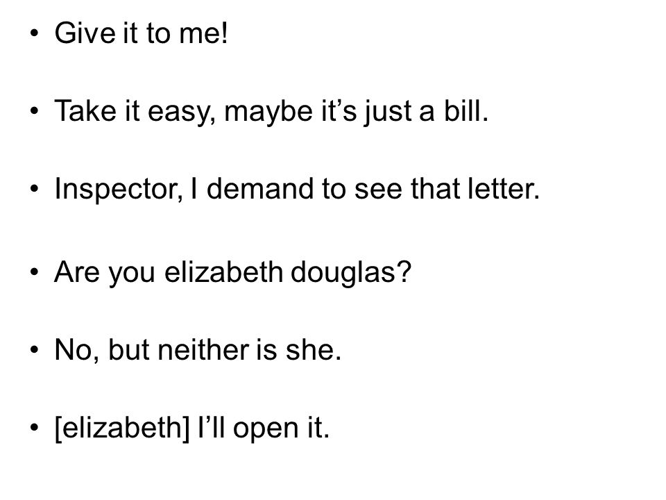 Give it to me! Take it easy, maybe its just a bill. Inspector, I demand to see that letter. Are you elizabeth douglas? No, but neither is she. [elizab
