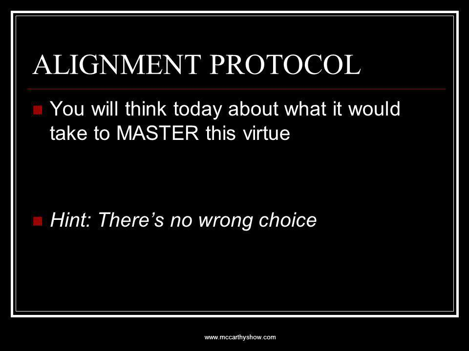 www.mccarthyshow.com ALIGNMENT PROTOCOL You will think today about what it would take to MASTER this virtue Hint: Theres no wrong choice
