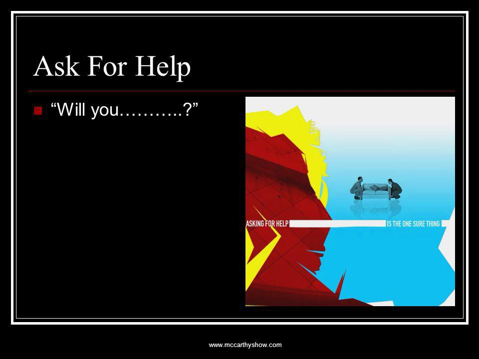 www.mccarthyshow.com Ask For Help Will you………..?