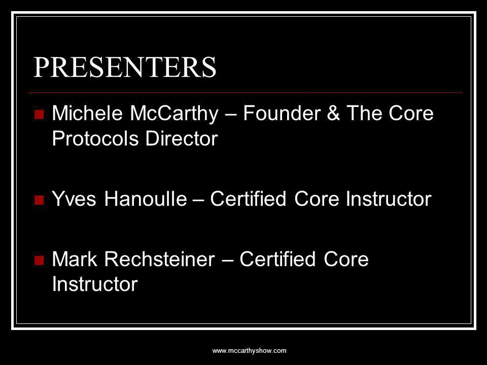 www.mccarthyshow.com PRESENTERS Michele McCarthy – Founder & The Core Protocols Director Yves Hanoulle – Certified Core Instructor Mark Rechsteiner – Certified Core Instructor