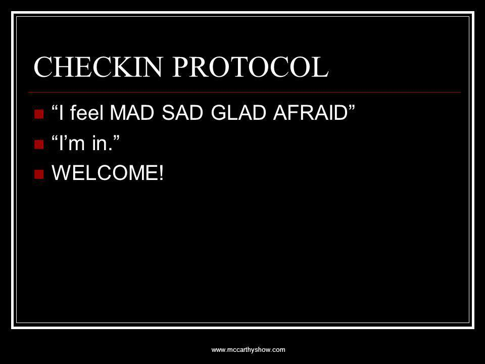 www.mccarthyshow.com CHECKIN PROTOCOL I feel MAD SAD GLAD AFRAID Im in. WELCOME!