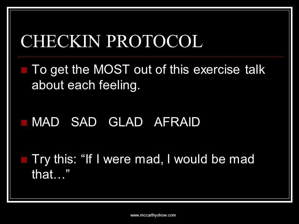 www.mccarthyshow.com CHECKIN PROTOCOL To get the MOST out of this exercise talk about each feeling.