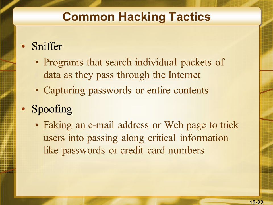 13-22 Common Hacking Tactics Sniffer Programs that search individual packets of data as they pass through the Internet Capturing passwords or entire c