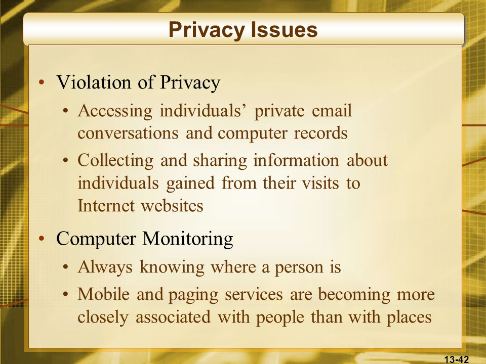 13-42 Privacy Issues Violation of Privacy Accessing individuals private email conversations and computer records Collecting and sharing information ab