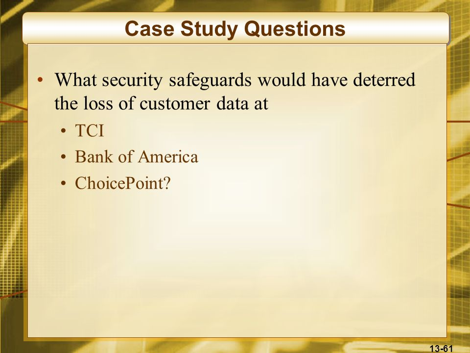 13-61 Case Study Questions What security safeguards would have deterred the loss of customer data at TCI Bank of America ChoicePoint?