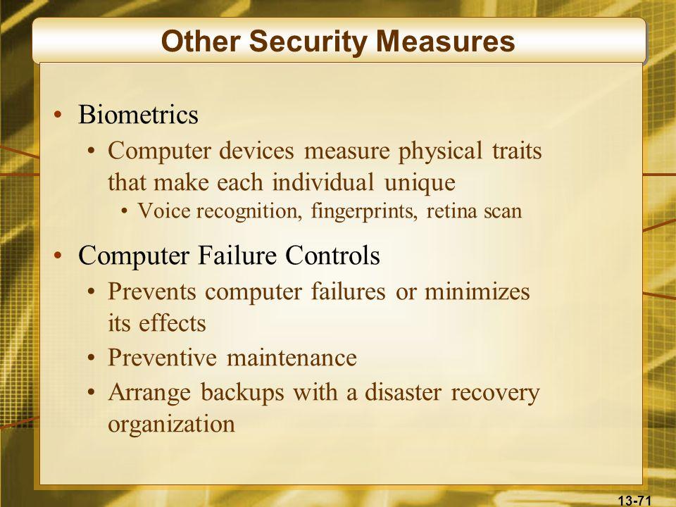 13-71 Other Security Measures Biometrics Computer devices measure physical traits that make each individual unique Voice recognition, fingerprints, re