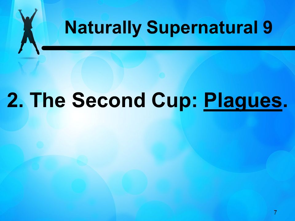 7 2. The Second Cup: Plagues. Naturally Supernatural 9