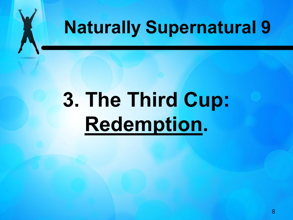 8 3. The Third Cup: Redemption. Naturally Supernatural 9