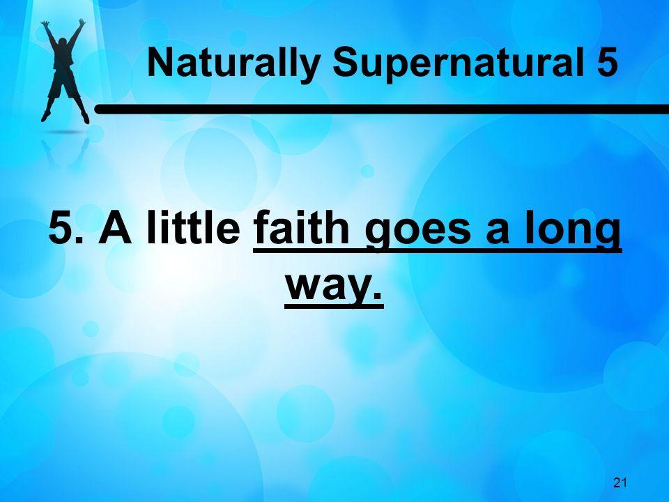 21 5. A little faith goes a long way. Naturally Supernatural 5