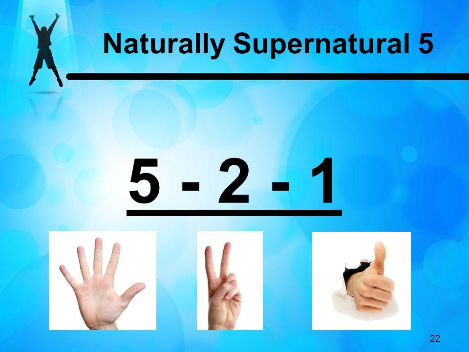 22 5 - 2 - 1 Naturally Supernatural 5