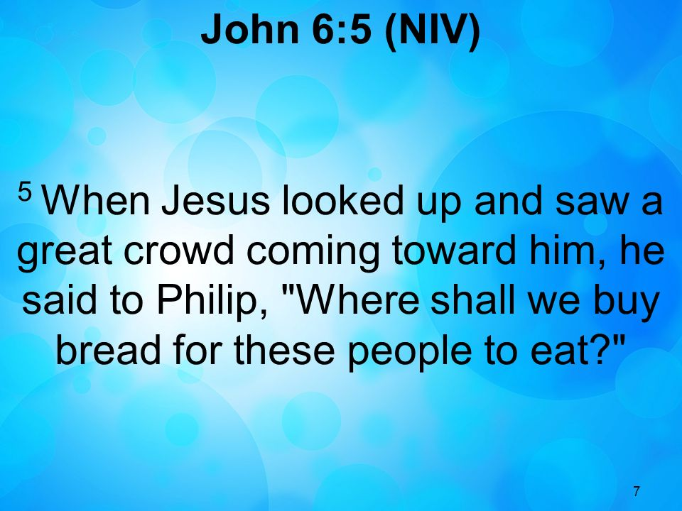 8 Matthew 14:15 (NIV) 15 As evening approached, the disciples came to him and said, This is a remote place, and it s already getting late.