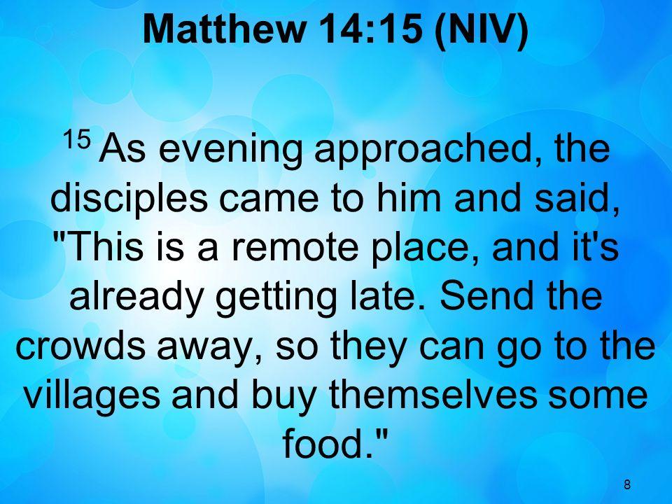 9 Matthew 14:16 (NIV) 16 Jesus replied, They do not need to go away.