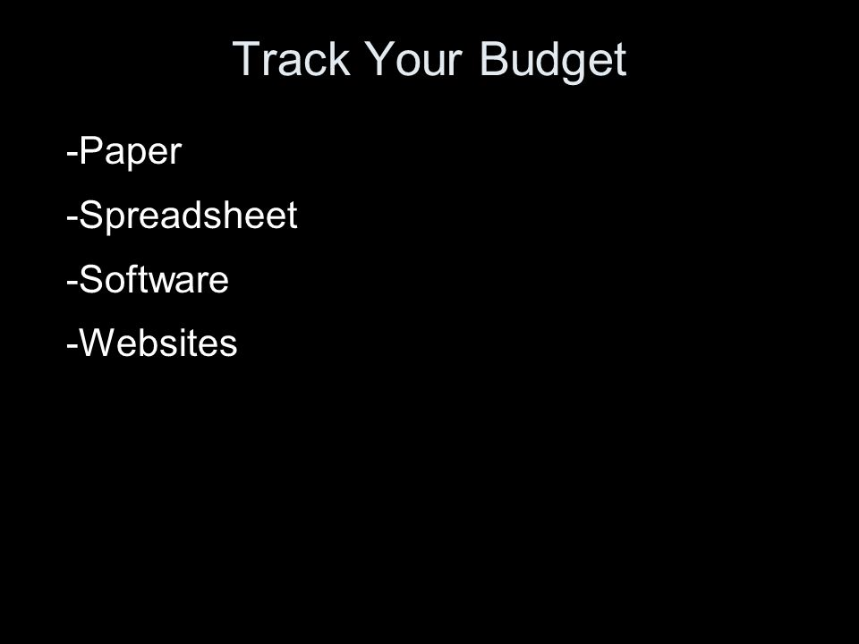 Track Your Budget -Paper -Spreadsheet -Software -Websites