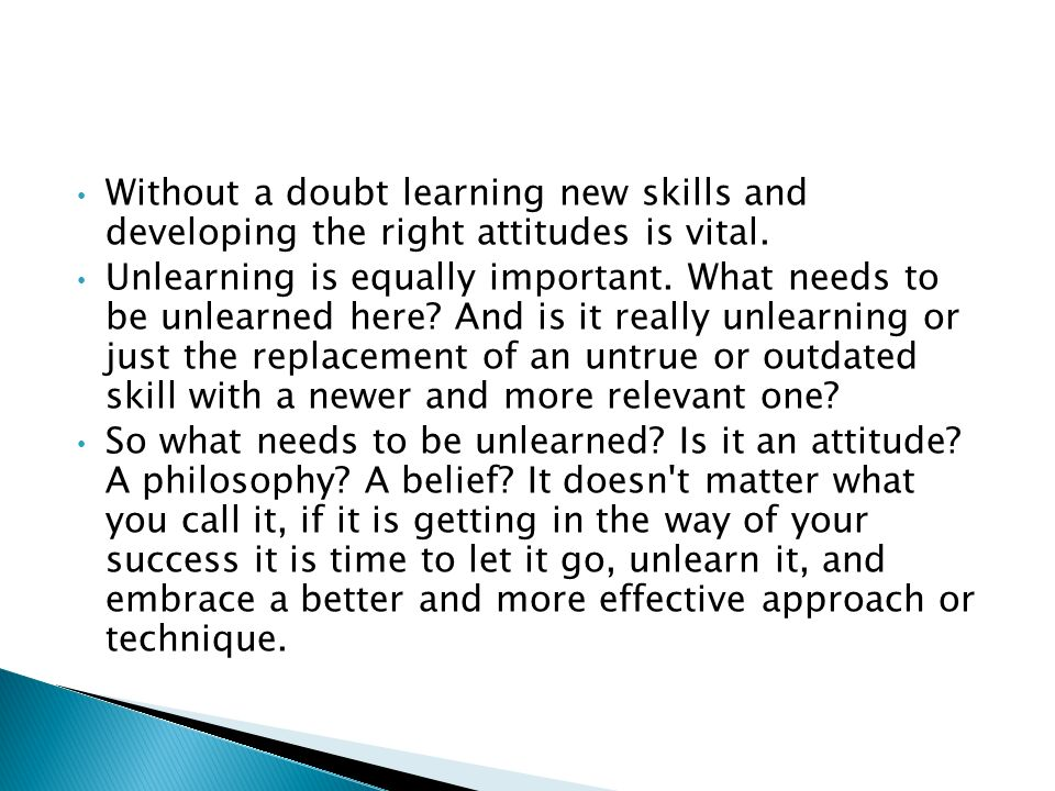 Without a doubt learning new skills and developing the right attitudes is vital.