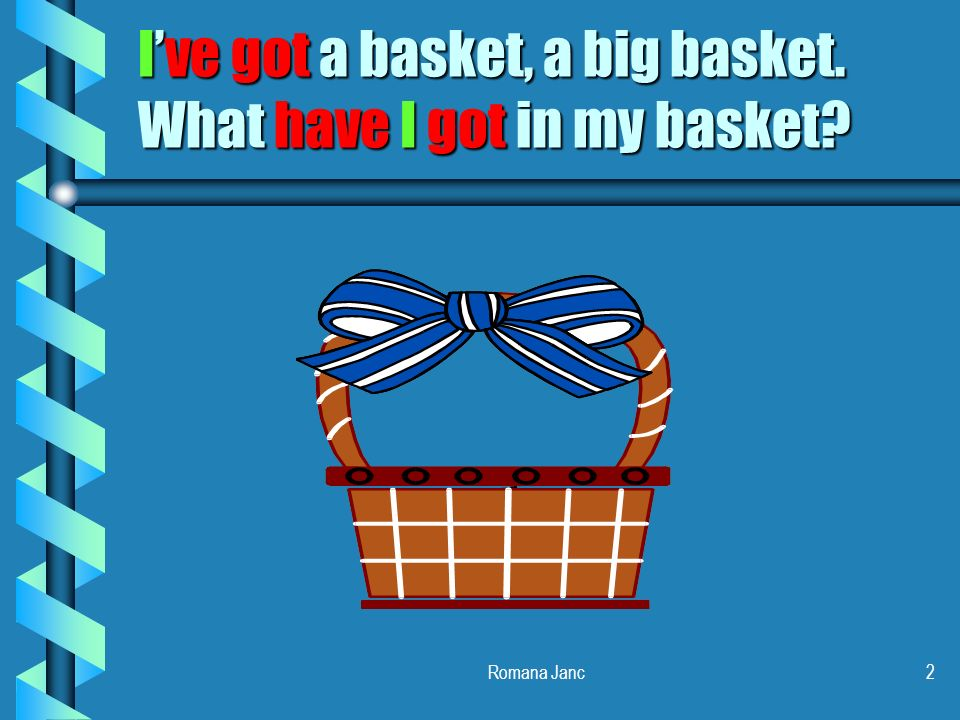 Romana Janc2 Ive got a basket, a big basket. What have I got in my basket?