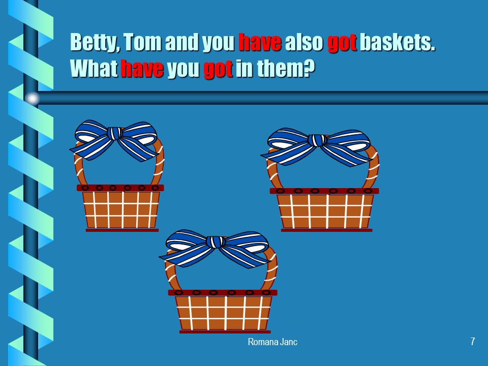 Romana Janc7 Betty, Tom and you have also got baskets. What have you got in them?