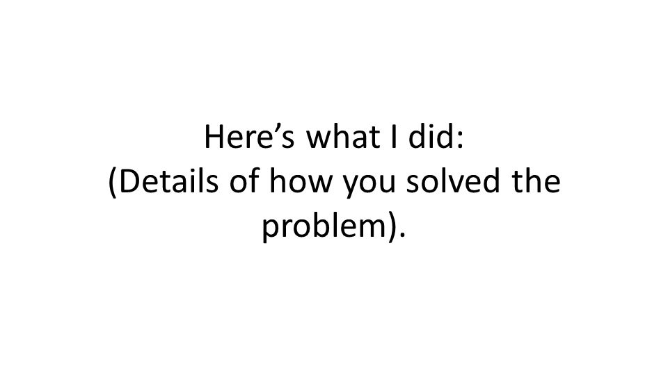 Heres what I did: (Details of how you solved the problem).