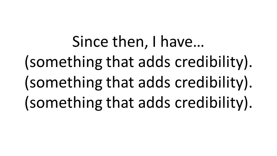 Since then, I have… (something that adds credibility).