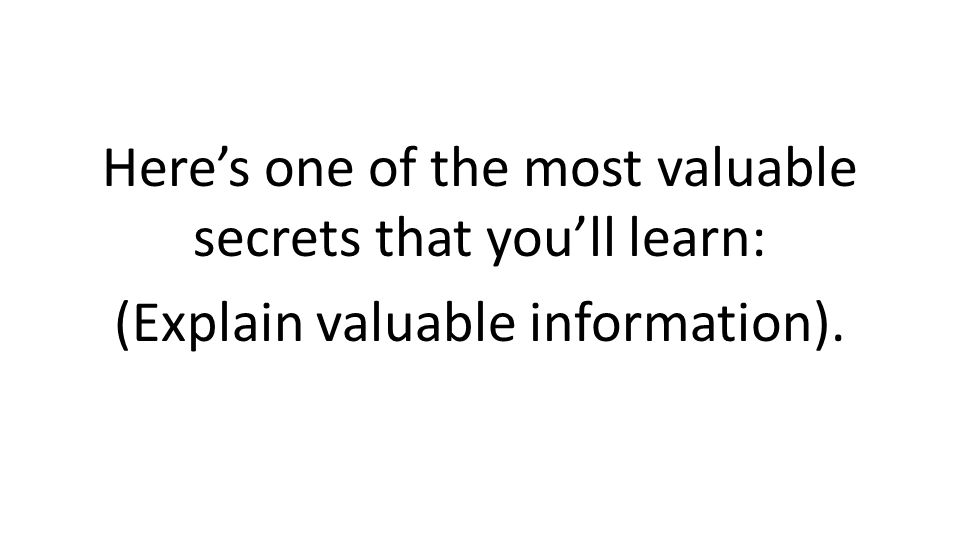 Heres one of the most valuable secrets that youll learn: (Explain valuable information).