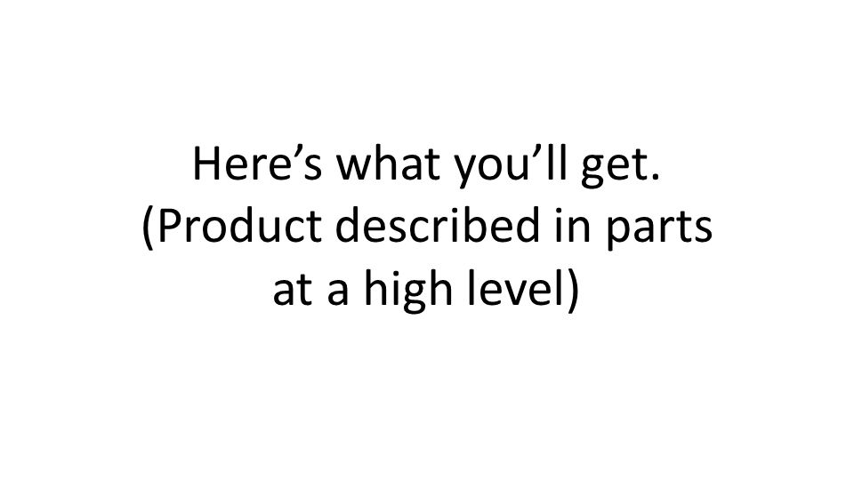 Heres what youll get. (Product described in parts at a high level)
