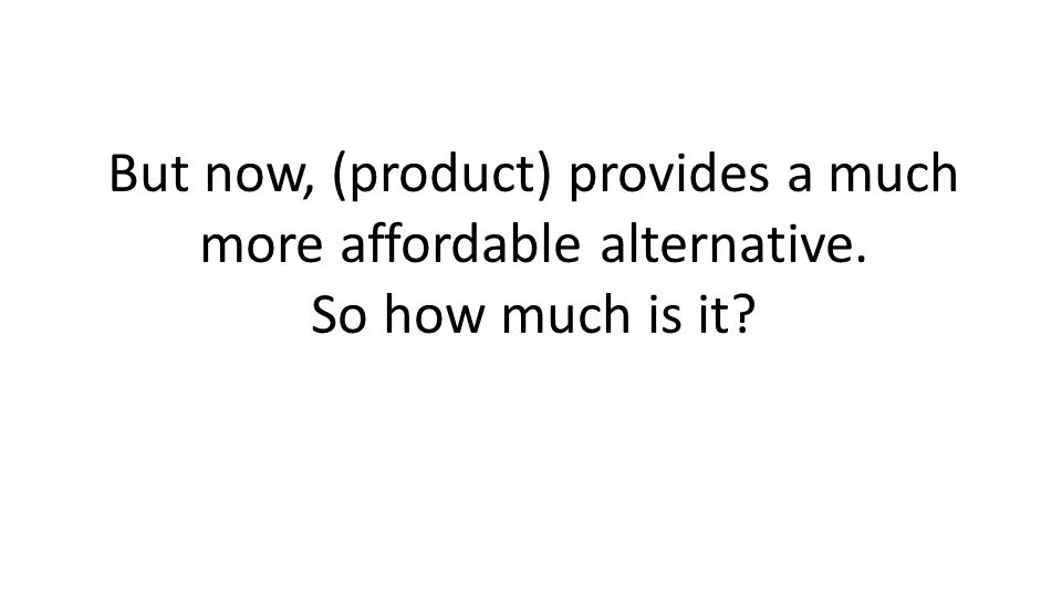 But now, (product) provides a much more affordable alternative. So how much is it?