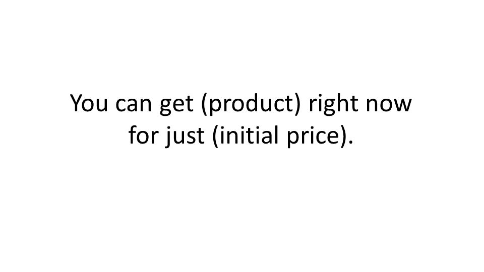You can get (product) right now for just (initial price).