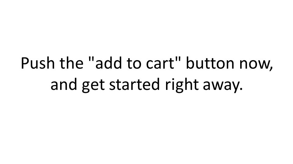 Push the add to cart button now, and get started right away.
