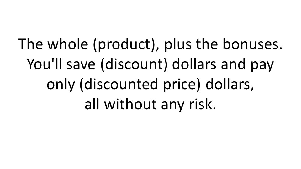 The whole (product), plus the bonuses.