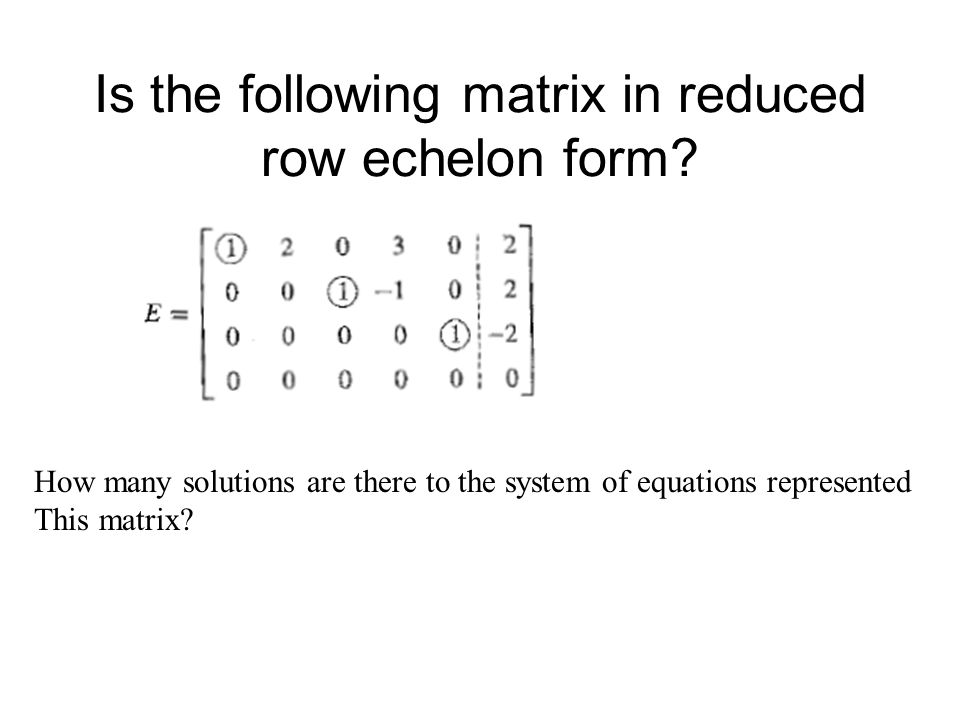 Is the following matrix in reduced row echelon form? How many solutions are there to the system of equations represented This matrix?