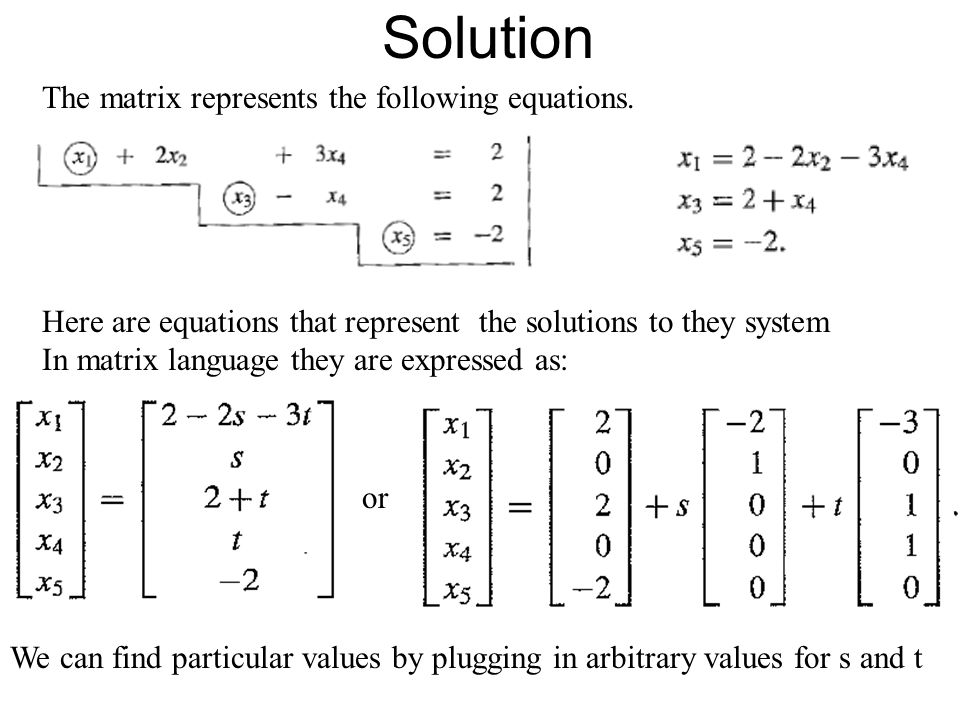 Solution The matrix represents the following equations. Here are equations that represent the solutions to they system In matrix language they are exp