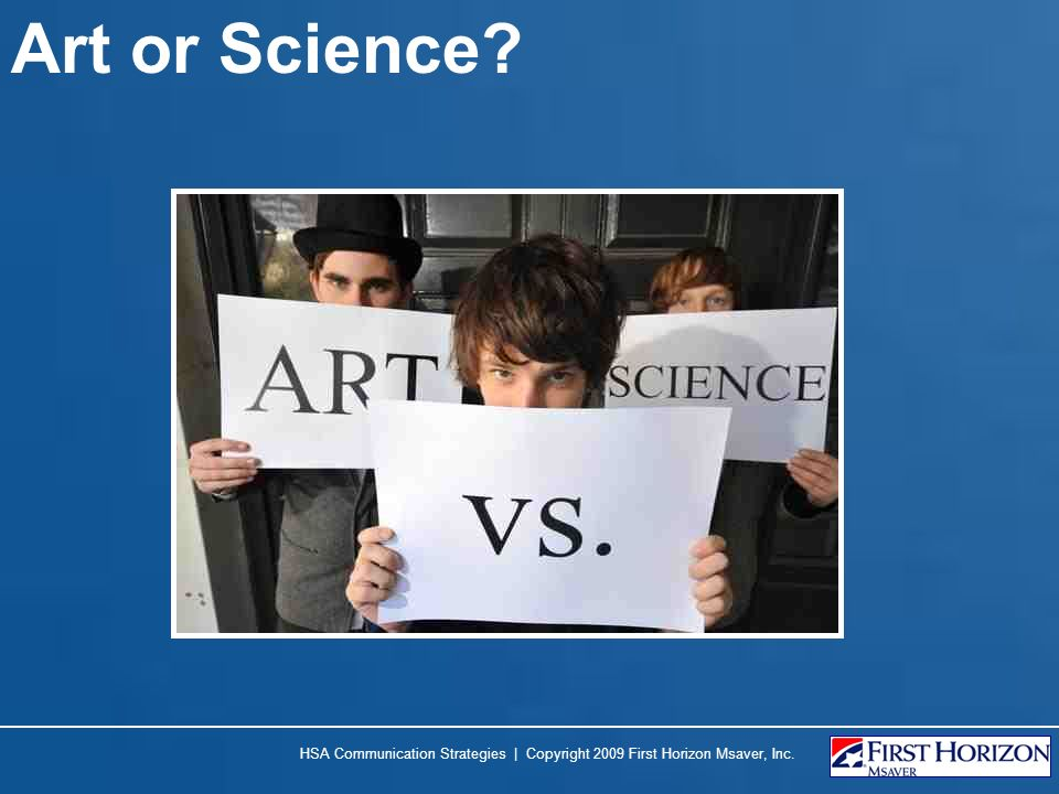Art or Science? HSA Communication Strategies | Copyright 2009 First Horizon Msaver, Inc.
