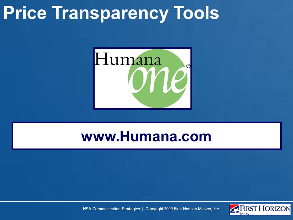 Price Transparency Tools HSA Communication Strategies | Copyright 2009 First Horizon Msaver, Inc.