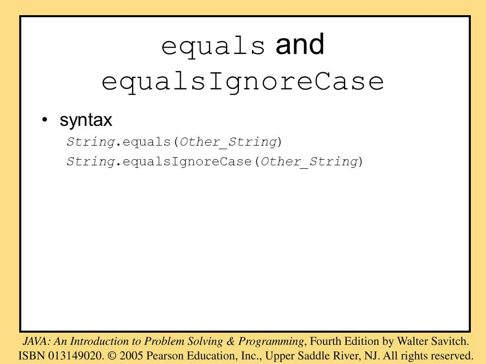equals and equalsIgnoreCase syntax String.equals(Other_String) String.equalsIgnoreCase(Other_String)