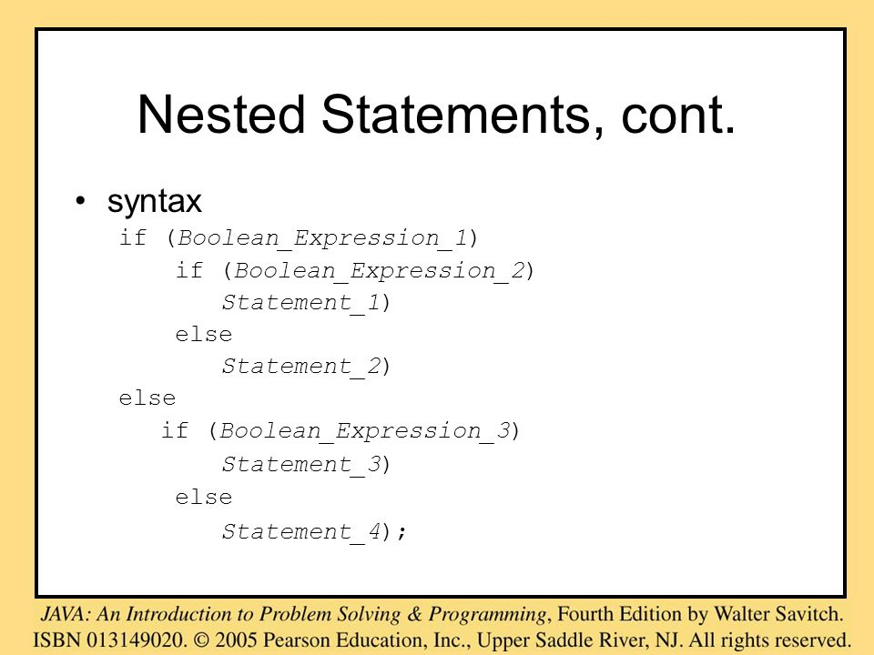 Nested Statements, cont. syntax if (Boolean_Expression_1) if (Boolean_Expression_2) Statement_1) else Statement_2) else if (Boolean_Expression_3) Stat