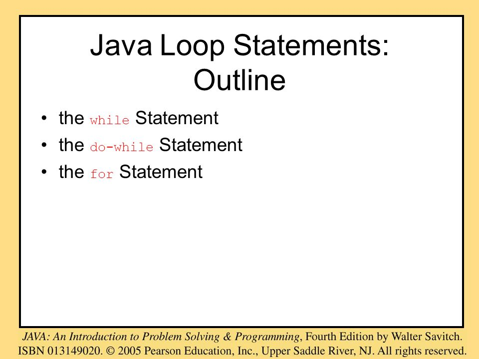 Java Loop Statements: Outline the while Statement the do-while Statement the for Statement