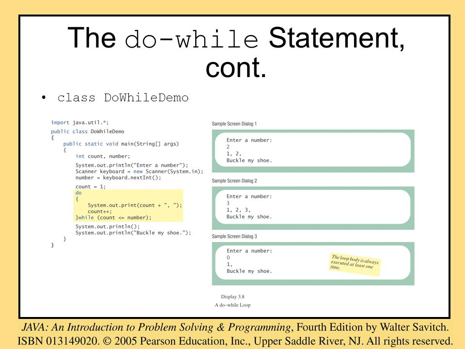 The do-while Statement, cont. class DoWhileDemo