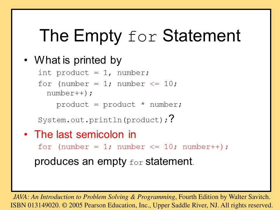 The Empty for Statement What is printed by int product = 1, number; for (number = 1; number <= 10; number++); product = product * number; System.out.p